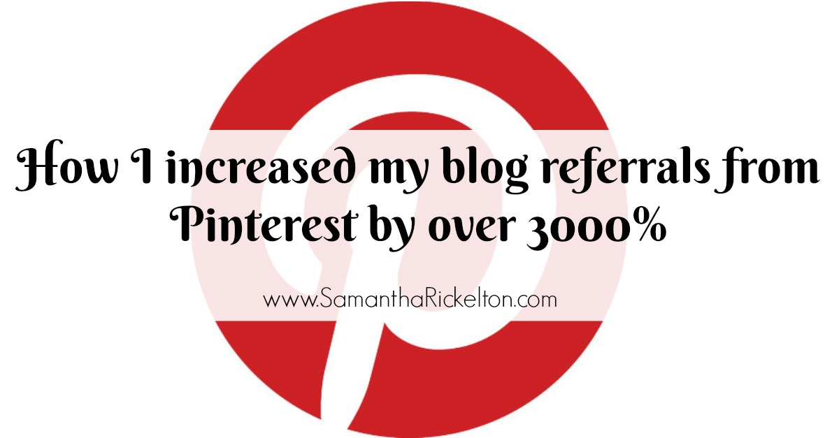 Blogging Tip : How I increased my blog referrals and traffic from Pinterest by over 3000%