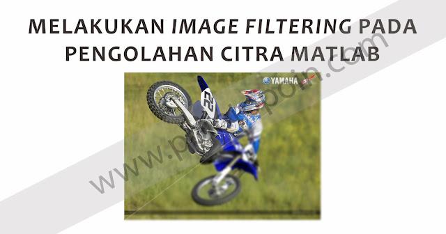 Melakukan Image Filtering Pada Pengolahan Citra MATLAB