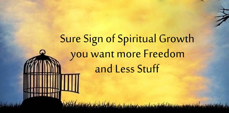 Sure Sign Of Spiritual Growth You Want More Freedom And Less Stuff