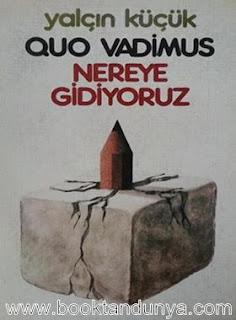 Yalçın Küçük - Quo Vadimus, Nereye Gidiyoruz