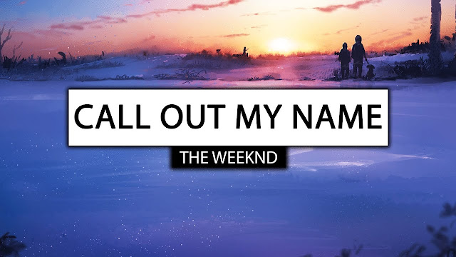 Call Out My Name Lyrics - The Weeknd