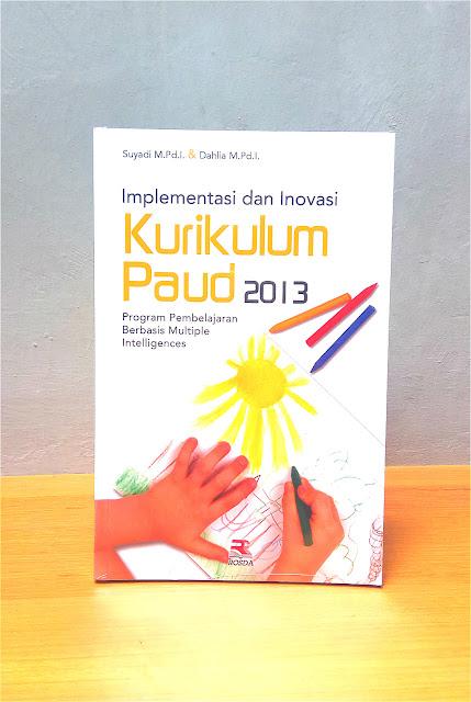 IMPLEMENTASI DAN INOVASI KURIKULUM PAUD 2013, Suyadi. M.Pd.I & Dahlia M. Pd. I