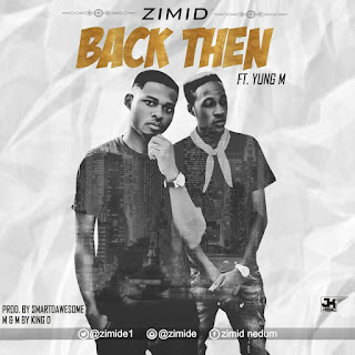 Mp3: Zimid Feat. Yung M - Back Then