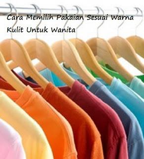 Cara Memilih Pakaian Sesuai Warna Kulit Untuk Wanita