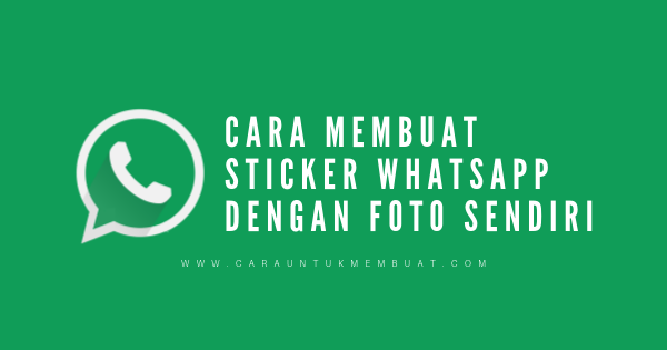 Cara Membuat Sticker WhatsApp Dengan Foto Sendiri