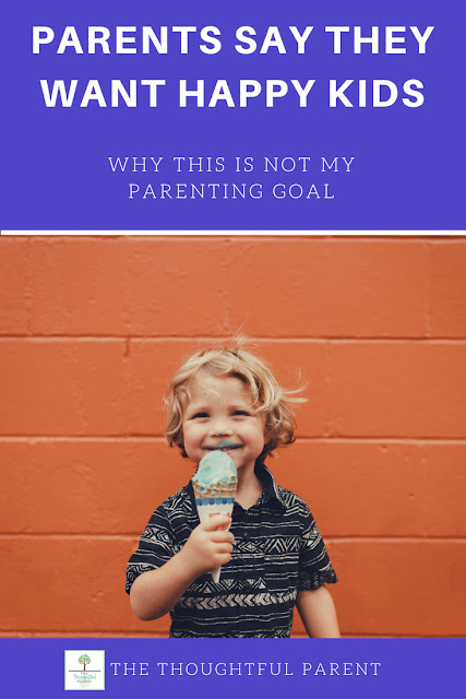 Parents Say They Want Happy Kids. Why This is not My Parenting Goal