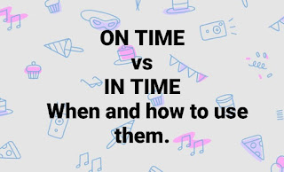 """The difference between arriving at a place """"on time"""" and """"in time"""""""