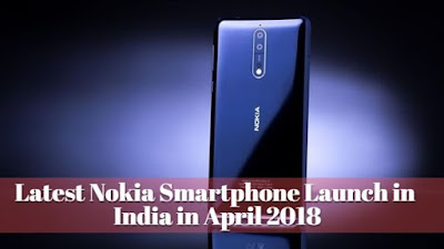 Latest Nokia Smartphone Launch in India in April 2018, Lastbench Trick
