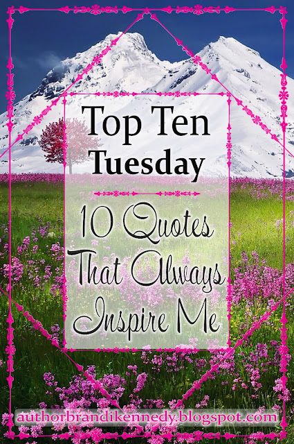 Top Ten Tuesday: Ten Quotes That ALWAYS Inspire Me