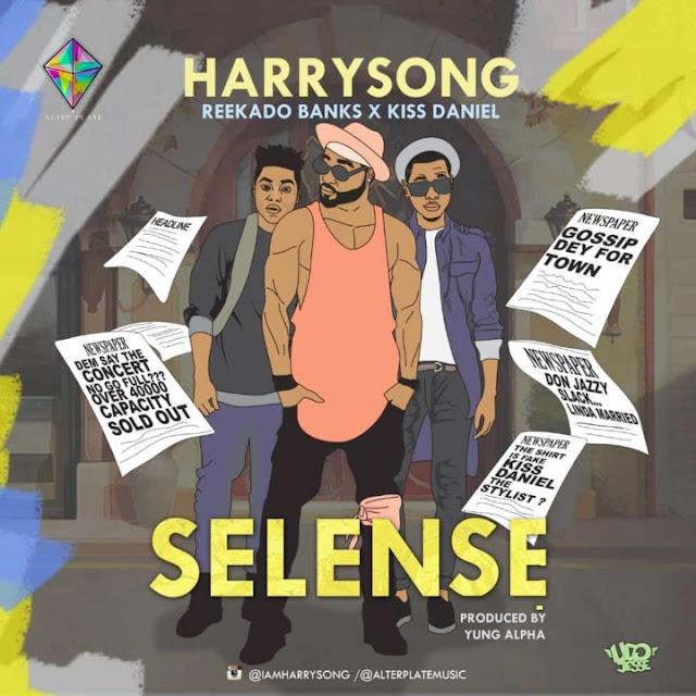 [Music] Harrysong - Selense Ft. Kiss Daniel X Reekado Banks | @iammrsongz , @iamkissdaniel , @ReekadoBanks