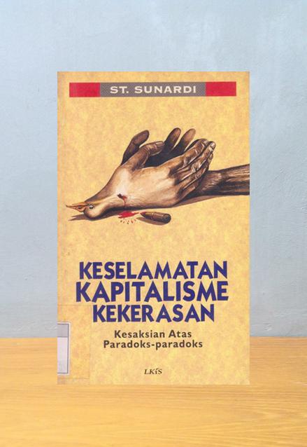 KESELAMATAN KAPITALISME KEKERASAN, St. Sunardi