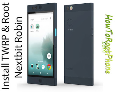 How to Install TWRP Recovery and Root Nextbit Robin