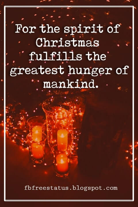 Christmas Quotes And Sayings, For the spirit of Christmas fulfills the greatest hunger of mankind. -Loring A. Schuler
