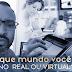 Em que mundo você vive? No real ou virtual?