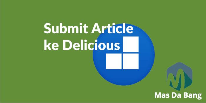 Cara Daftar dan Submit Article ke Delicious