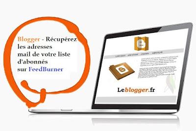 Blogger :  RECUPEREZ Les Adresses MAIL De Votre Liste d'Abonnés Sur FEEDBURNER