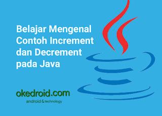 Contoh Increment dan Decrement pada Java