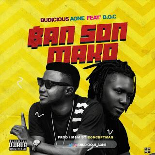 #MUSIC: BAN SON MAKO - BUDICIOUS A-ONE Feat. BOC MADAKI