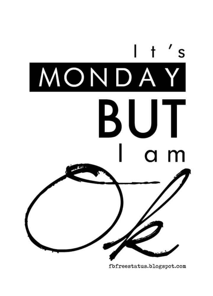 It's Monday, But I Am Ok.