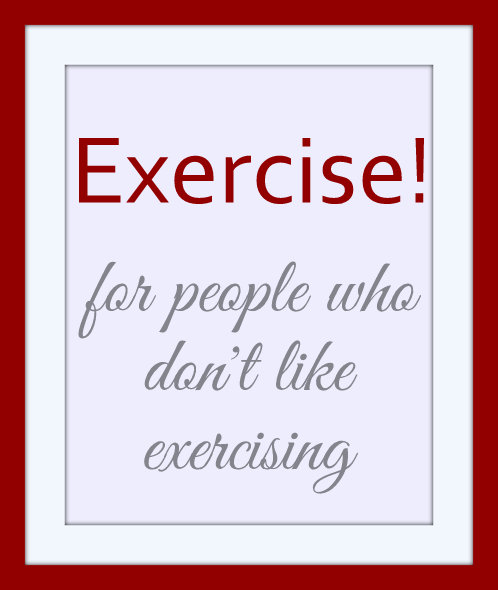 Exercise for people who don't like exercising