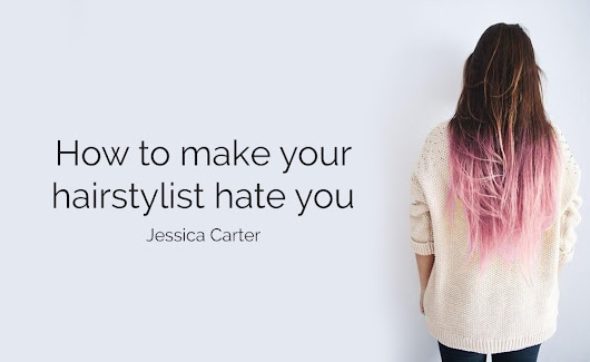 Purse Keys and Babies [A Lifestyle Blog]: How to make your hairstylist hate you