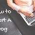 Best Way To Start A Blog 2018 (Beginner's Guide)