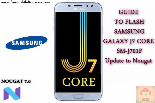 Guide To Flash Samsung Galaxy J7 Core SM-J701F Nougat 7.0 Odin Method Tested Firmware All Region