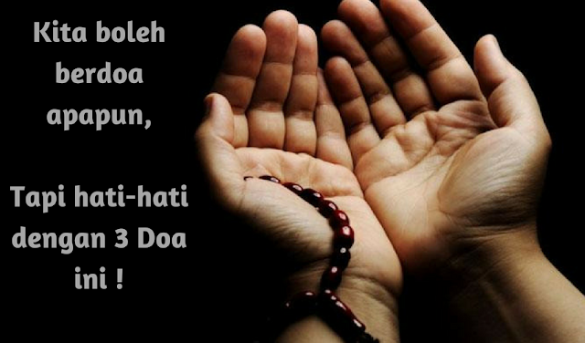 Jangan Sampai Berdoa akan 3 Hal ini, Karena Tak akan Dikabulkan Oleh Allah