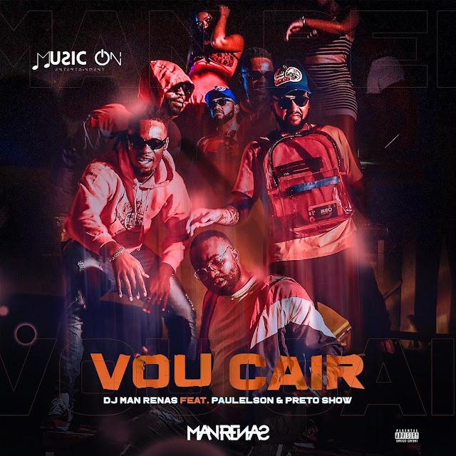 Dj Man Renas Feat. Paulelson & Preto Show - Vou Cair (Rap) [Download] baixar nova musica descarregar agora 2019