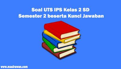 45 Soal UTS IPS Kelas 2 Semester 2 beserta Kunci Jawaban 2019