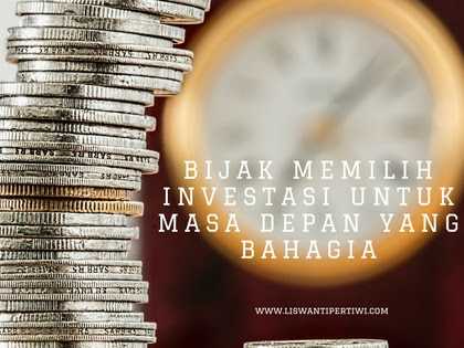 Bijak Memilih Investasi Untuk Masa Depan Yang Bahagia
