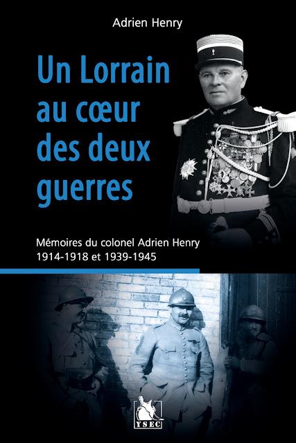 """A LIRE : """"Un Lorrain au cœur des deux guerres : mémoires du colonel Adrien Henry 1914-1918 et 1939-1945"""""""
