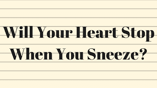 Will Your Heart Stop When You Sneeze?