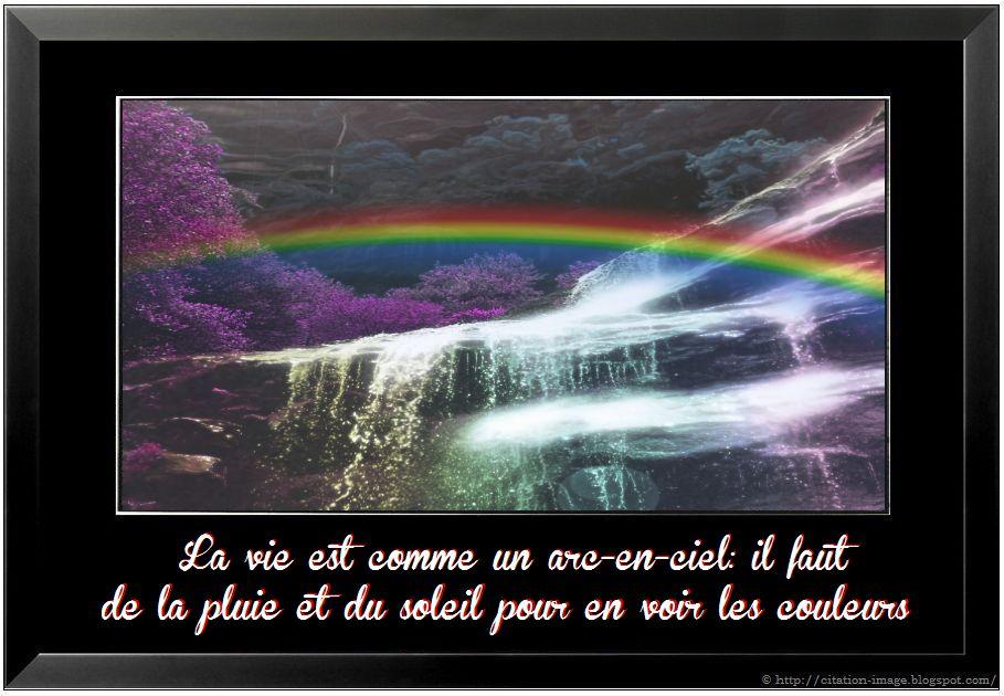 La vie est comme un arc-en-ciel: il faut de la pluie et du soleil pour ...