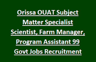 Orissa OUAT Subject Matter Specialist Scientist, Farm Manager, Program Assistant 99 Govt Jobs Recruitment 2017