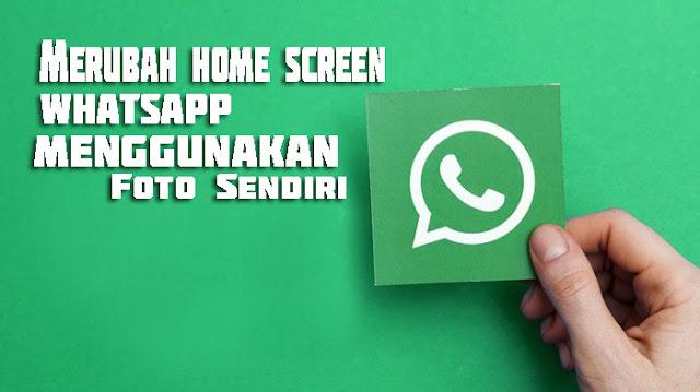 Cara Mengubah Tampilan Home Screen Whatsapp Menggunakan Foto Kita Sendiri
