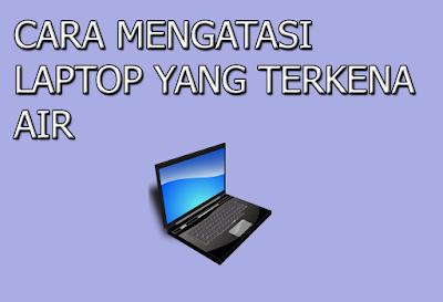 hal yang harus dilakukan ketika laptop terkena air Hal yang Harus Dilakukan Ketika Laptop Terkena Air