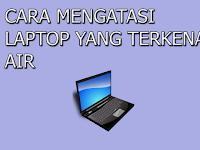 Hal yang Harus Dilakukan Ketika Laptop Terkena Air
