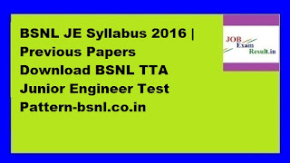 BSNL JE Syllabus 2016 | Previous Papers Download BSNL TTA Junior Engineer Test Pattern-bsnl.co.in