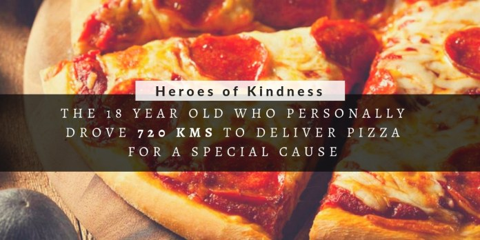 The 18 year old who Personally Drove 720 kms to Deliver a Pizza for a Special Cause #WATWB