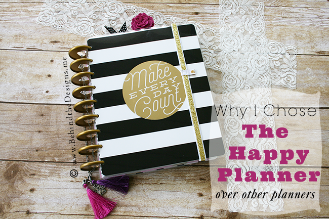 Why I Chose The Happy Planner Over Other Planners | Behind the Designs DIY Craft Blog | Make Everyday Count Happy Planner