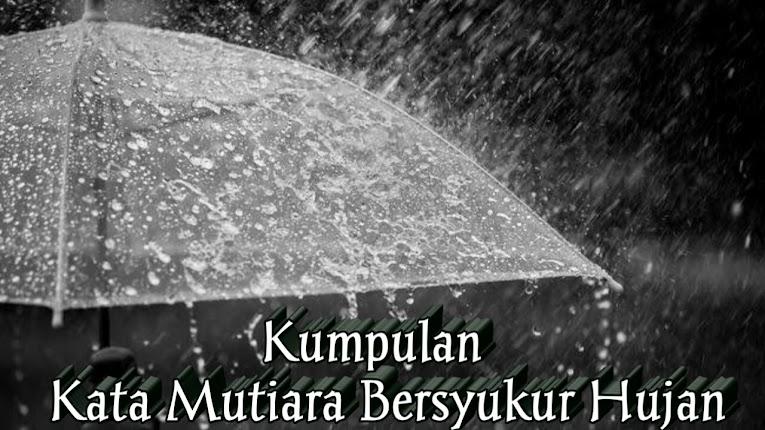 64 Kumpulan Kata Mutiara Bijak Bersyukur Adanya Hujan Terbaru