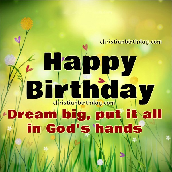 Happy Birthday Christian Quotes Be strong and brave, nice wishes, free christian image with nice quotes for sending to friends by Mery Bracho