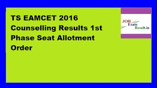 TS EAMCET 2016 Counselling Results 1st Phase Seat Allotment Order
