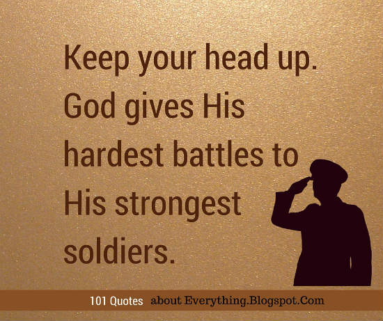 Keep Your Head Up God Gives His Strongest Battles To His Strongest