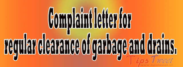 Complaint letter for regular clearance of garbage and drains.