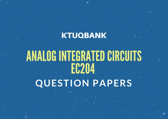 Analog Integrated Circuits (AE,EC) | EC204 | Question Papers (2015 batch)