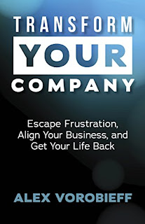 Transform Your Company: Escape Frustration, Align Your Business, and Get Your Life Back