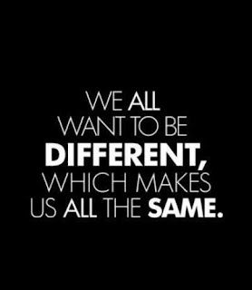 we all want to be different,which makesus all the same