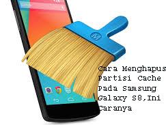 Cara Menghapus Partisi Cache Pada Samsung Galaxy S8,Ini Caranya  1